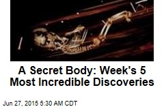 A Secret Body: Week's 5 Most Incredible Discoveries