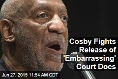 Cosby Fights Release of 'Embarrassing' Court Docs