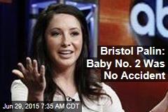Bristol Palin: Baby No. 2 Was No Accident
