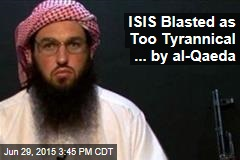 ISIS Blasted as Too Tyrannical ... by al-Qaeda