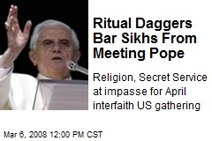 Ritual Daggers Bar Sikhs From Meeting Pope