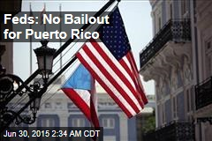 Feds: No Bailout for Puerto Rico