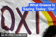 What Greece Is Saying Today: 'Oxi'
