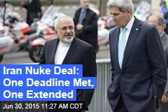 Iran Nuke Deal: One Deadline Met, One Extended