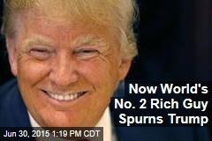 Now World's No. 2 Rich Guy Spurns Trump