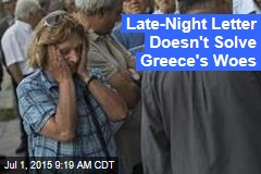 A Late-Night Letter Doesn't Solve Greece's Woes