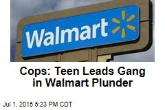 Cops: Teen Leads Gang in Walmart Plunder