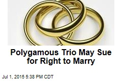 Polygamous Trio May Sue for Right to Marry