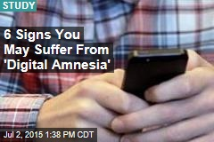 6 Signs You May Suffer From 'Digital Amnesia'