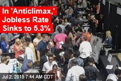 In 'Anticlimax,' Jobless Rate Sinks to 5.3%