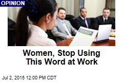 Women, Stop Using This Word at Work