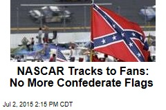 NASCAR Tracks to Fans: No More Confederate Flags