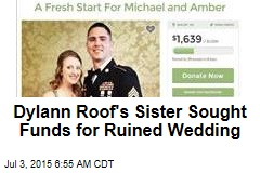 Dylann Roof's Sister Seeks Funds for Ruined Wedding