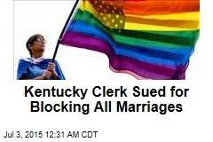 Kentucky Clerk Sued for Blocking All Marriages