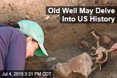 Old Well May Look Deep Inside US History