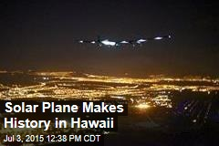 Solar Plane Makes History in Hawaii