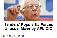 Sanders' Popularity Forces Unusual Move by AFL-CIO