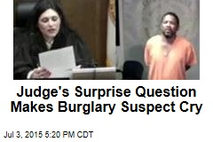 Judge's Surprise Question Makes Burglary Suspect Cry