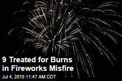 9 Treated for Burns in Fireworks Misfire