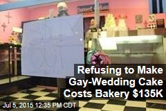 Refusing to Make Gay-Wedding Cake Costs Bakery $135K
