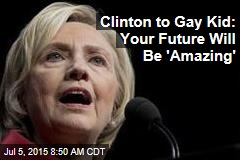 Clinton to Gay Kid: Your Future Will Be 'Amazing'