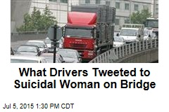 Drivers Goad Suicidal Woman on Bridge: 'Get on With It'