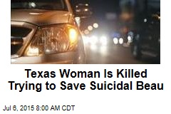 Texas Woman Is Killed Trying to Save Suicidal Beau