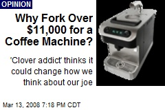 Why Fork Over $11,000 for a Coffee Machine?