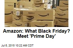 Amazon: What Black Friday? Meet 'Prime Day'