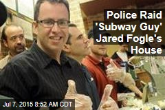 Police Raid 'Subway Guy' Jared Fogle's House