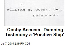 Cosby Accuser: Damning Testimony a 'Positive Step'
