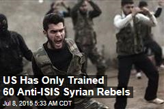 US Has Only Trained 60 Anti-ISIS Syrian Rebels