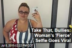 Take That, Bullies: Woman's 'Fierce' Selfie Goes Viral