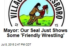 Mayor: Our Seal Just Shows Some 'Friendly Wrestling'