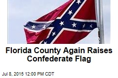 Florida County Again Raises Confederate Flag