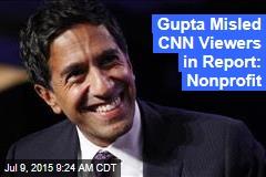Gupta Misled CNN Viewers in Report: Nonprofit