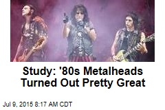Study: '80s Metalheads Turned Out Pretty Great