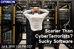 Scarier Than CyberTerrorists? Sucky Software