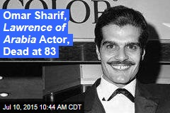 Omar Sharif, Lawrence of Arabia Actor, Dead at 83