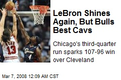 LeBron Shines Again, But Bulls Best Cavs