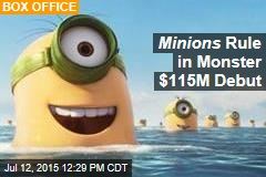 Minions Rule in Monster $115M Debut