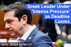 Greek Leader Under 'Intense Pressure' as Deadline Looms
