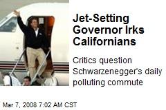 Jet-Setting Governor Irks Californians