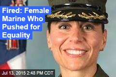 Fired: Female Marine Who Pushed for Equality