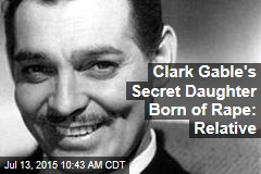 Clark Gable's Secret Daughter Born of Rape: Relative