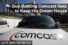Guy Battling Comcast Gets to Keep His Dream House