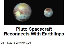 Pluto Spacecraft Reconnects With Earthlings