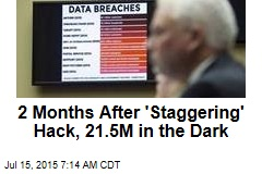 2 Months After 'Staggering' Hack, 21.5M in the Dark