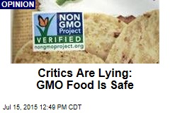 Critics Are Lying: GMO Food Is Safe