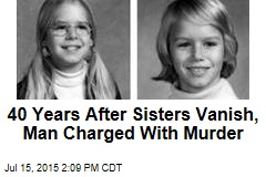 40 Years After Sisters Vanish, Man Charged With Murder
